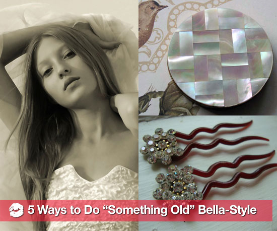 "5 Ways to Do ""Something Old"" Bella-Style"