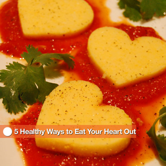 5 Healthy Ways to Eat Your Heart Out
