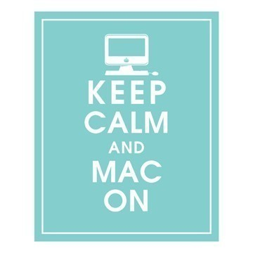 Keep Calm and Mac On ($10)