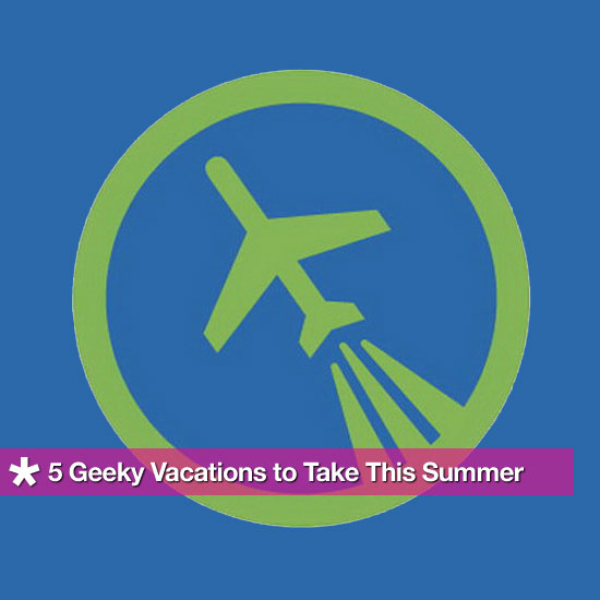 5 Geeky Vacations to Take This Summer
