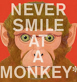 Never Smile at a Monkey: And 17 Other Important Things to Remember ($11)