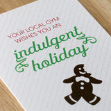 Does your gym give you a free pass when it comes to holiday eating? Now they do!   Indulgent Holiday card ($4)