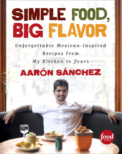 Reader's Pick: Simple Food, Big Flavor by Aarón Sánchez
