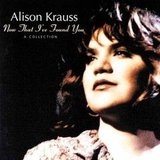 """Baby, Now That I've Found You"" by Allison Krause"