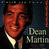 """""""I Wish You Love"""" by Dean Martin"""