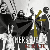 """Good Life"" by OneRepublic"