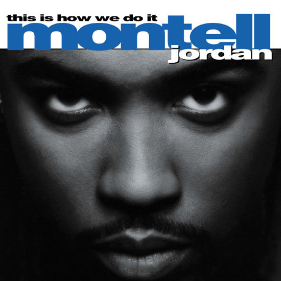 """This Is How We Do It"" by Montell Jordan"