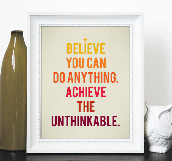 This Believe You Can Do Anything ($16) print would be a positive addition to any apartment.