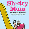 Sh*tty Mom Parenting Guide