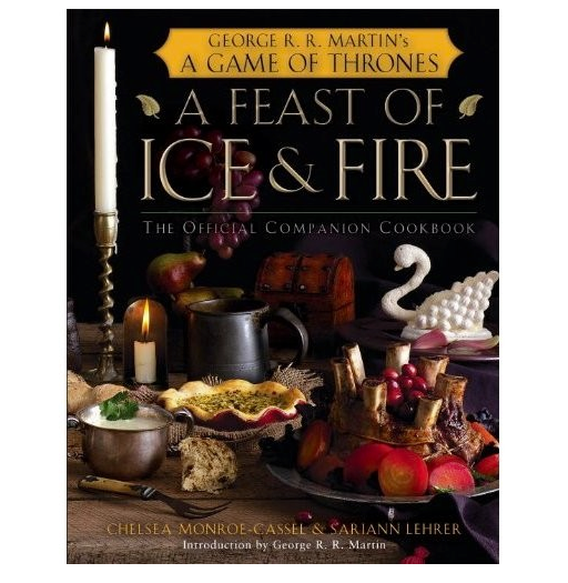 A Feast of Ice and Fire: The Official Companion Cookbook ($35)