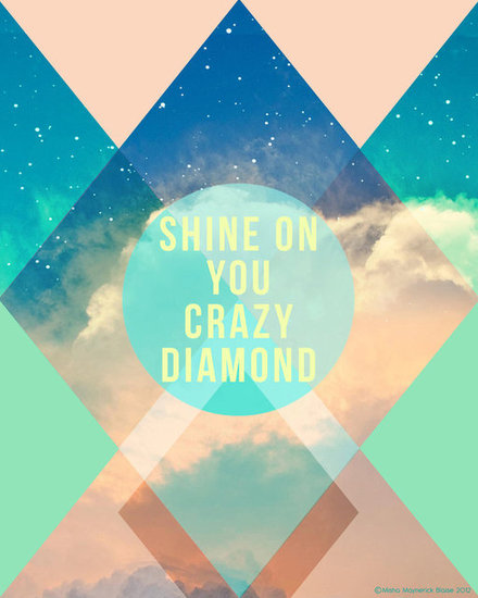 "This inspirational print ($18) reads ""shine on you crazy diamond."""