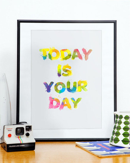 """Today is your day,"" reads this colorful print ($21)."