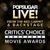 POPSUGAR LIVE! From the Critics' Choice Movie Awards