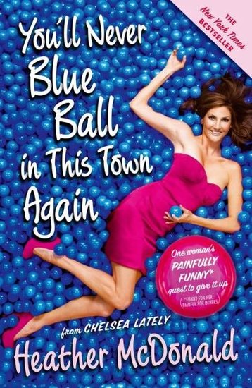 You&#039;ll Never Blue Ball in This Town Again: One Woman&#039;s Painfully Funny Quest to Give It Up