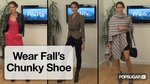 How to Wear Fall's Chunky Shoe!