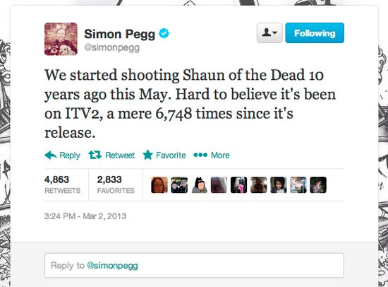 Actor Simon Pegg celebrates a Shaun of the Dead milestone. The star also tweeted that Star Trek: Into Darkness will premiere in the UK first on May 9. Those lucky Brits!