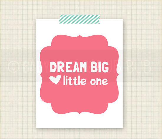 "This ""Dream Big"" poster ($15) proves that it's never too early to start encouraging little ones."