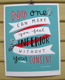Eleanor Roosevelt has a number of quotes that empower women, but I love this Without Your Consent ($26) print in playful patriotic hues.