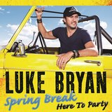 """If You Ain't Here to Party"" by Luke Bryan"