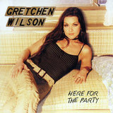 """""""Here For the Party"""" by Gretchen Wilson"""