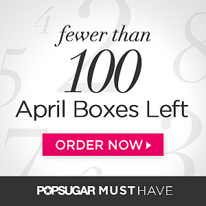 POPSUGAR Must Have April Box Final Days