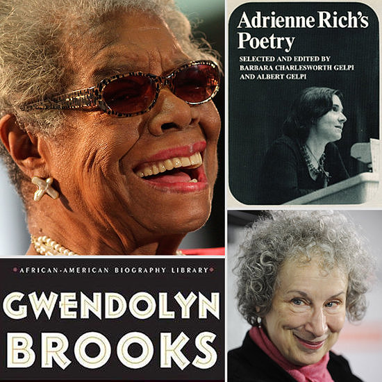 Inspiring Passages From Famous Female Poets In honor of National Poetry Month, we're taking a look at some of our favorite lines from prominent female poets. Adrienne Rich, who passed away last year, left a strong literary legacy filled with poignant, inspiring verse. From her bold and powerful poetry to the celebrated words of Maya Angelou, here are eight acclaimed passages from the finest female poets.