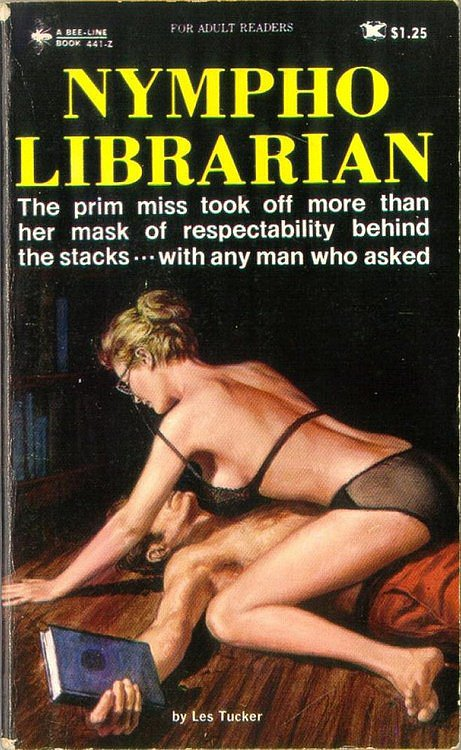 "Pornographic books and librarians have a history together, like this 1970 book by Les Tucker titled Nympho Librarian. The cover reads, ""The prim miss took off more than her mask of respectability behind the stacks . . . with any man who asked."" You better watch out."
