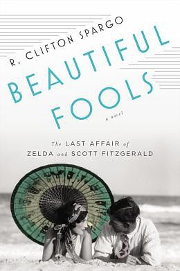 Beautiful Fools: The Last Affair of Zelda and Scott Fitzgerald