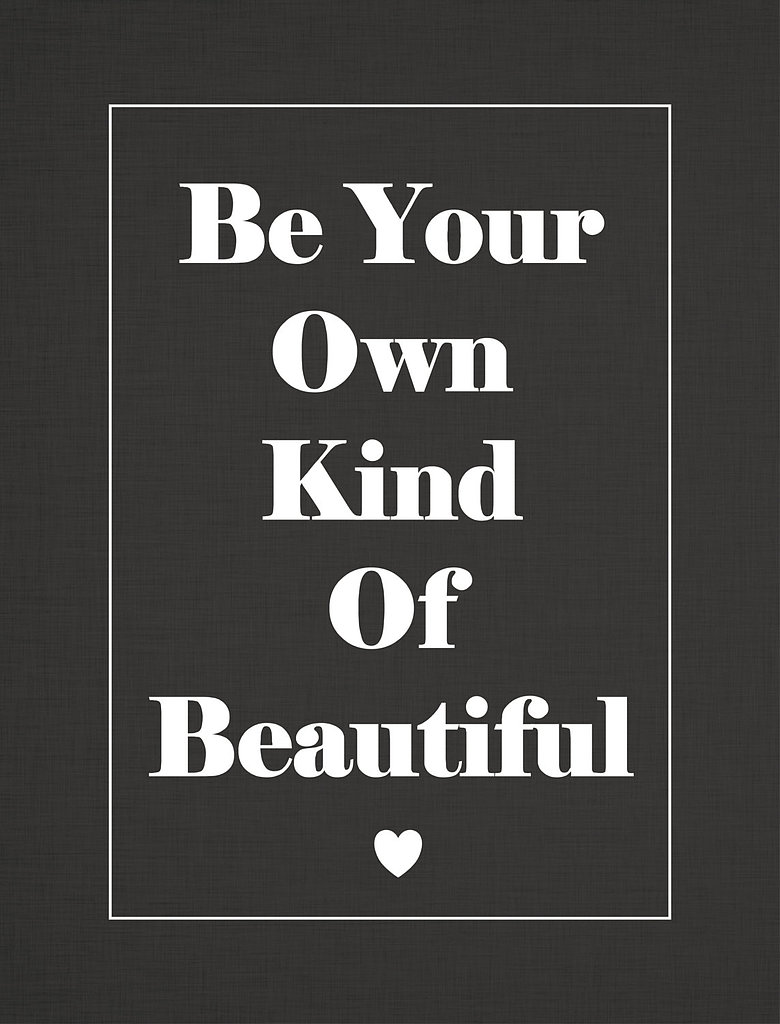 Be your own kind of beautiful ($15)