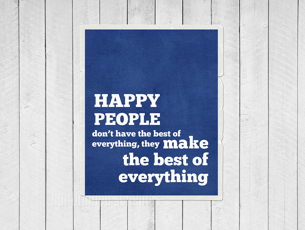 Sure it's a cliché, but there's a lot of truth to this happy people print ($15).