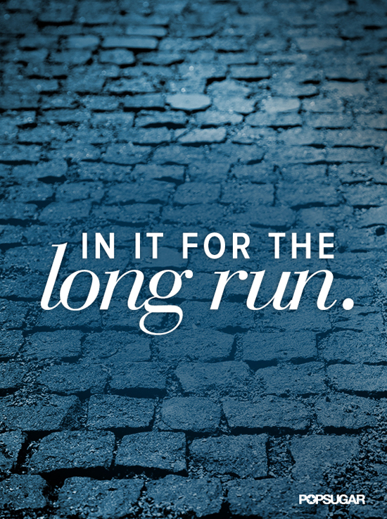 in it for the long run quote popsugar fitness