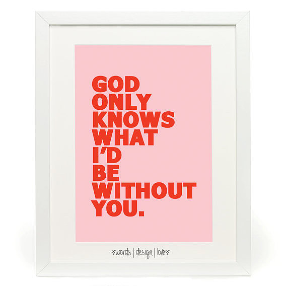 For hopeless romantics who love the Beach Boys as much as they love pink, this God Only Knows What I'd Be Without You Print ($14) is for you.