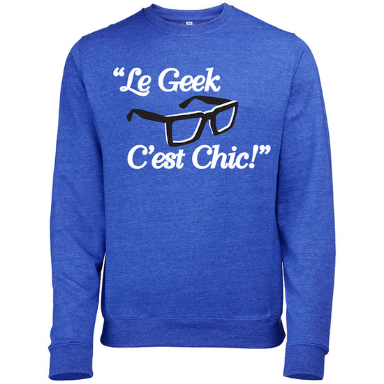 "Show off your geeky side with French flair in a ""Le Geek C'est Chic!"" sweatshirt ($31)."
