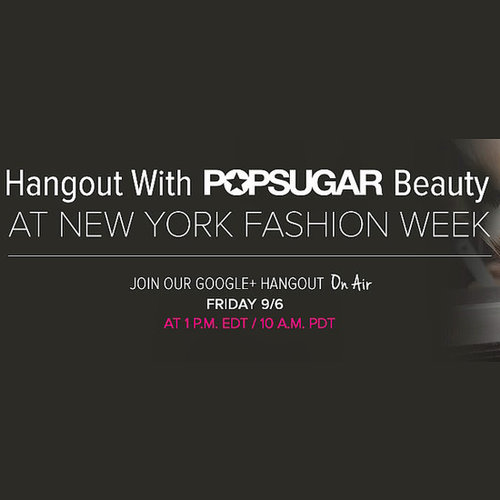 POPSUGAR Beauty Google+ Hangout NY Fashion Week Spring 2014