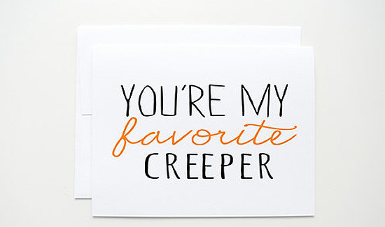 You're my favorite creeper ($4)