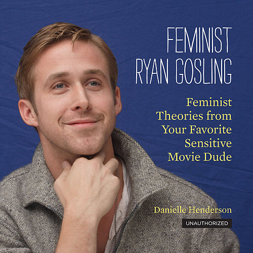 Face it, even the most cynical of meme-following hearts wish that Ryan Gosling were as sensitive as Noah in The Notebook. And now he is, thanks to Feminist Ryan Gosling: Feminist Theories From Your Favorite Sensitive Movie Dude ($9, originally $13).