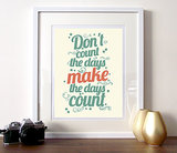 "We could all use the reminder from this motivational print ($17-$24): ""Don't count the days, make the days count."""