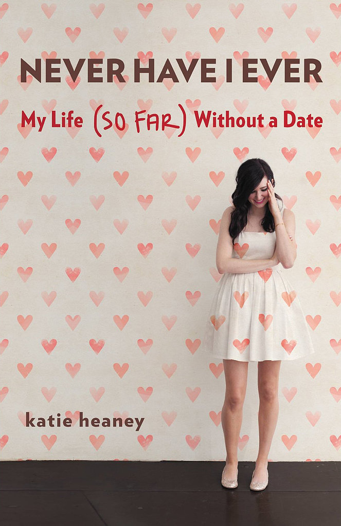 Never Have I Ever Katie Heaney hilariously chronicles her lackluster love life in Never Have I Ever: My Life (So Far) Without a Date. At 25, the blogger and writer had a college degree, plenty of friends, and a loving family — but she'd never had a boyfriend or even been on a second date.