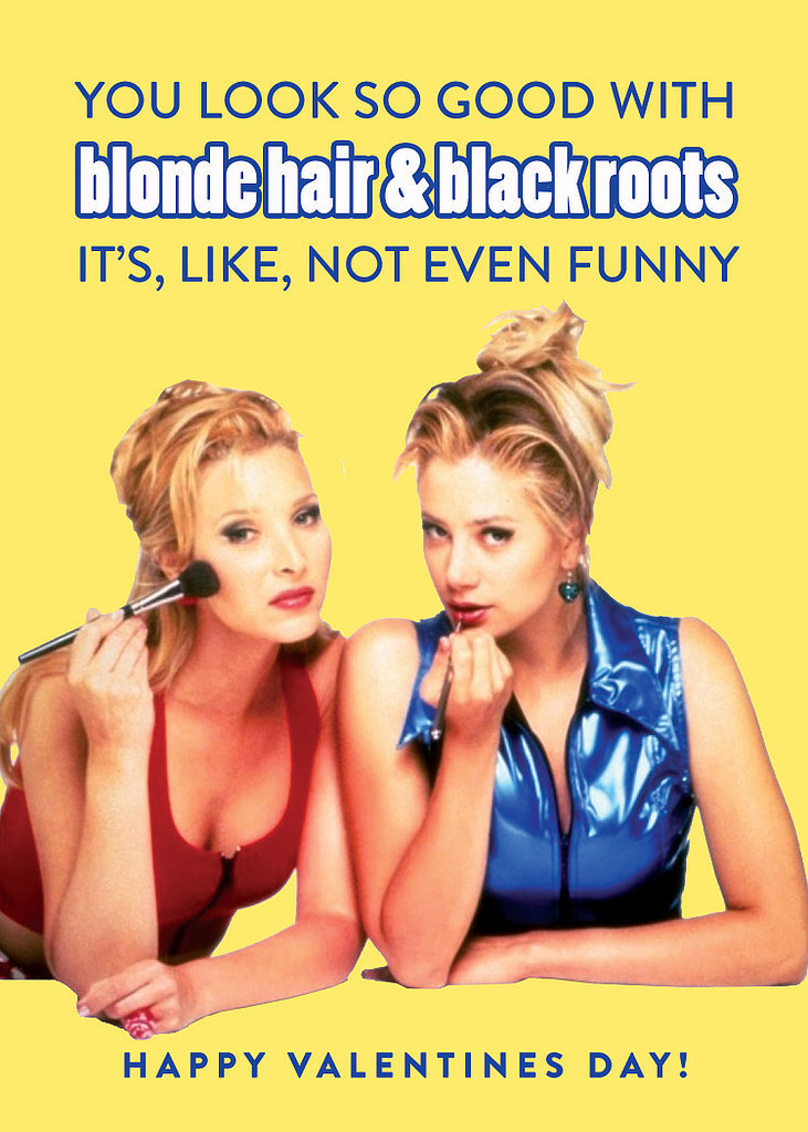 """You look so good with blond hair and black roots it's, like, not even funny."""