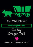 You'd never die of dysentery on my Oregon trail.