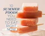 10 Summer Foods You NEED to Eat Right Now
