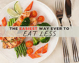 The Easiest Way Ever to Eat Less