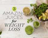 3 Amazing Juices for Weight Loss