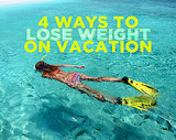 4 Ways to Lose Weight on Vacation