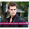How Geek Would Wire The Vampire Diaries' Stefan Salvatore