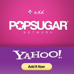 Add the PopSugar Network to Your New Yahoo! Homepage!