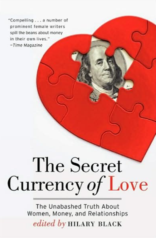 The Secret Currency of Love: The Unabashed True About Women, Money, and Relationships