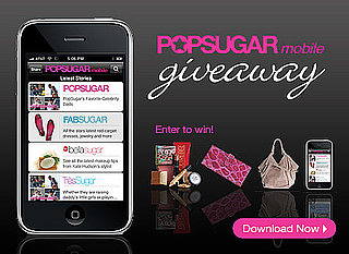 Download Our New PopSugar Network Mobile App — It's Your Last Week to Enter and Win Fabulous Prizes!
