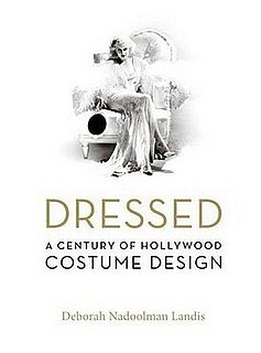 Fab Read: Dressed, A Century of Hollywood Costume Design