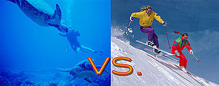 To the Tropics For Scuba Diving or to a Snowy Mountain Resort?